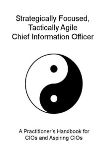 Strategically Focused, Tactically Agile Chief Information Officer - Michael Hugos